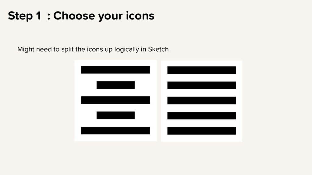 Step 1 : Choose your icons Might need to split ...
