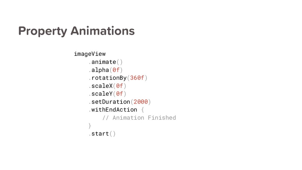 Property Animations imageView .animate() .alpha...