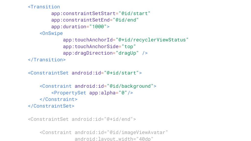 "<Transition app:constraintSetStart=""@id/start"" ..."