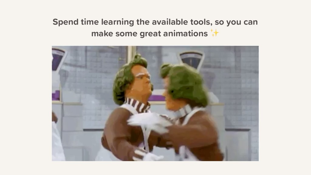 Spend time learning the available tools, so you...