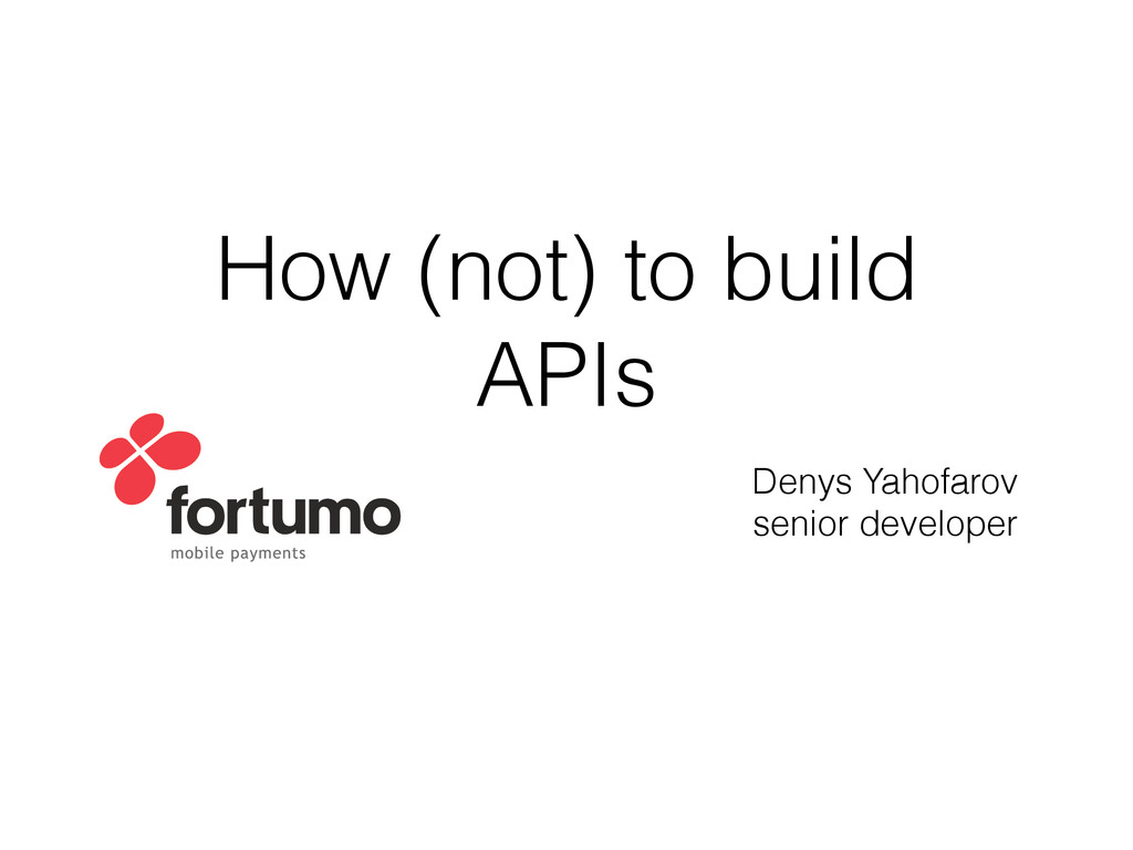 How (not) to build APIs Denys Yahofarov senior ...