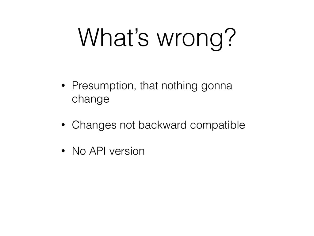 What's wrong? • Presumption, that nothing gonna...