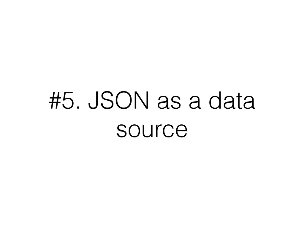 #5. JSON as a data source