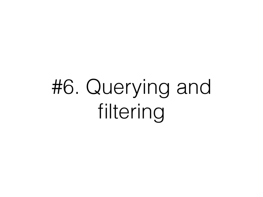 #6. Querying and filtering