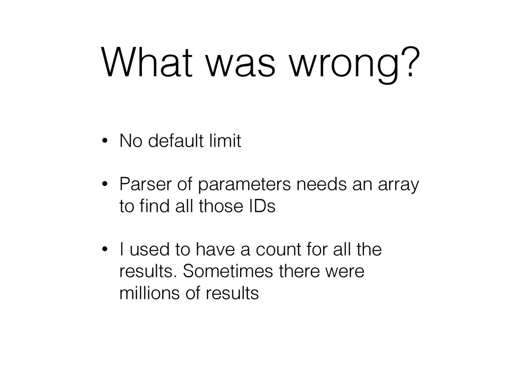 What was wrong? • No default limit • Parser of ...