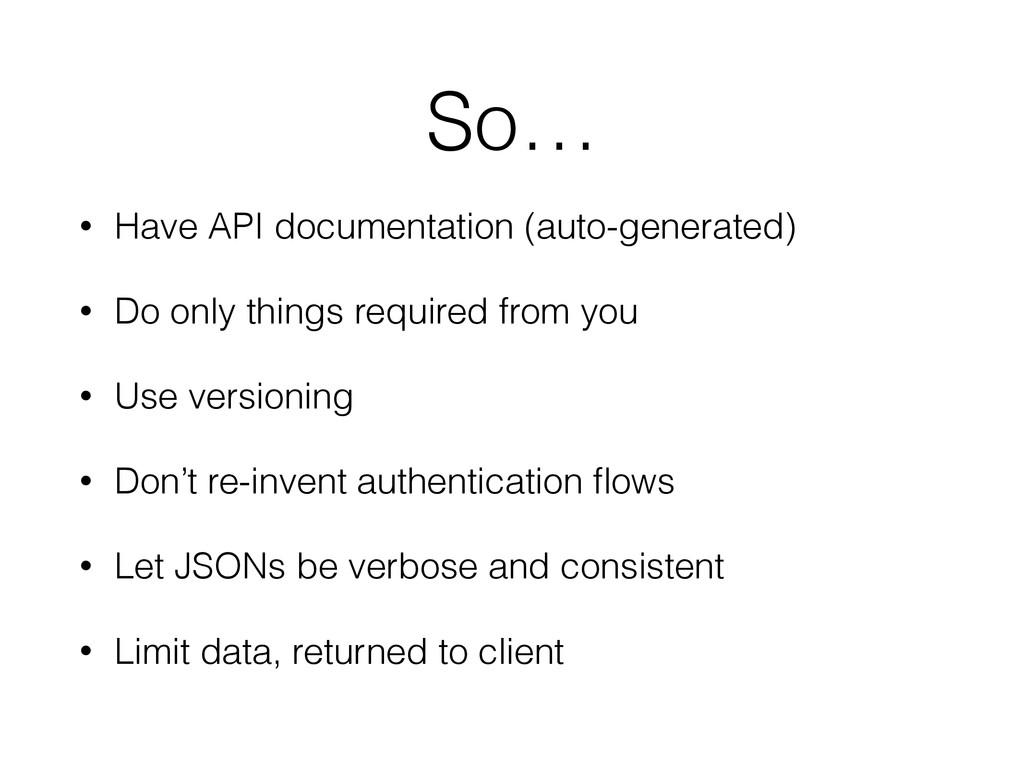 So… • Have API documentation (auto-generated) •...