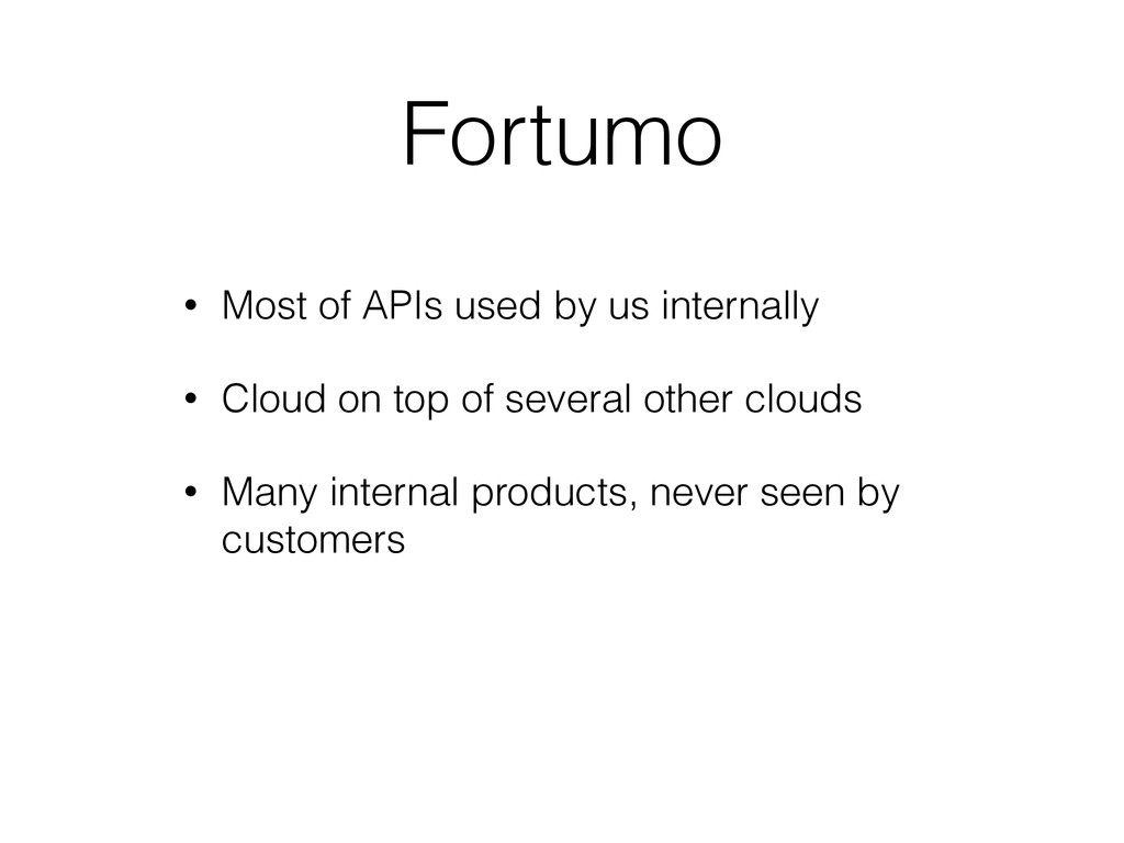 Fortumo • Most of APIs used by us internally • ...