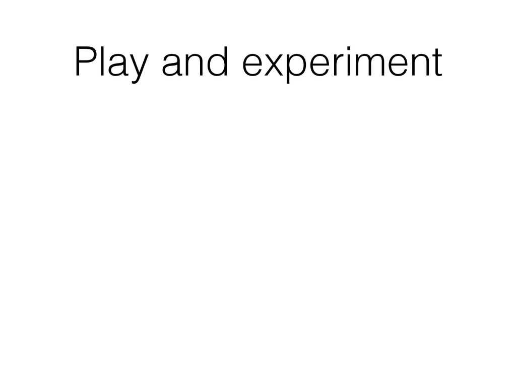 Play and experiment