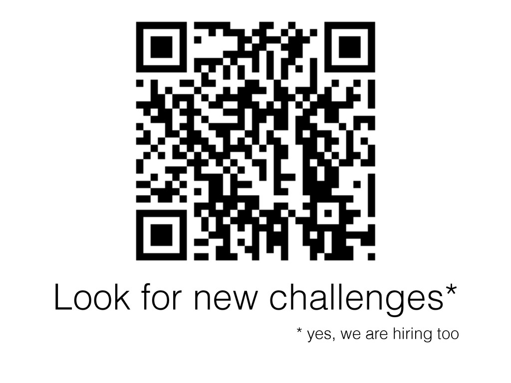 Look for new challenges* * yes, we are hiring t...
