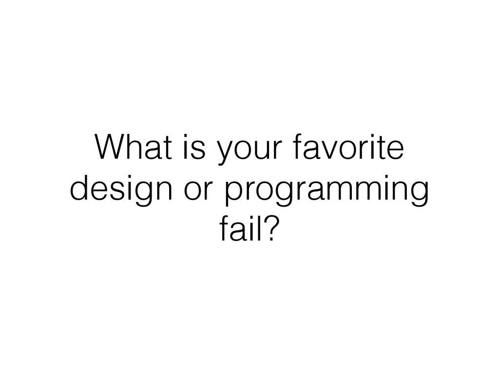 What is your favorite design or programming fai...