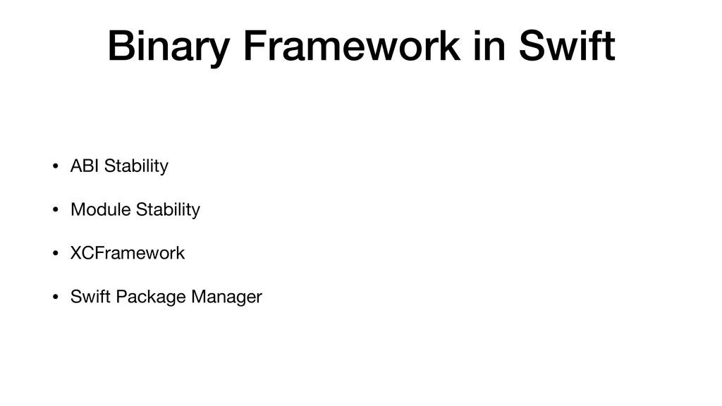 Binary Framework in Swift • ABI Stability  • Mo...
