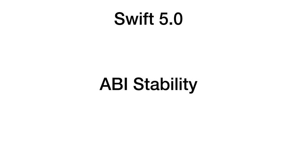Swift 5.0 ABI Stability