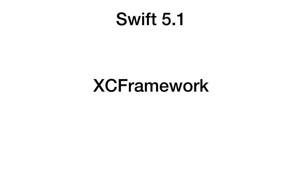 Swift 5.1 XCFramework