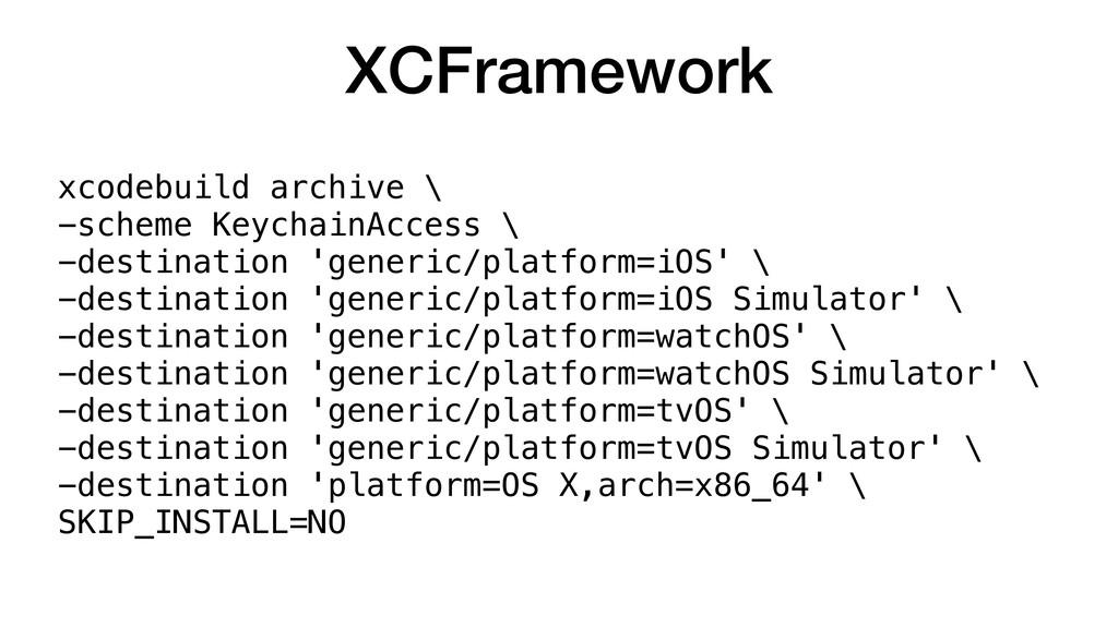 XCFramework xcodebuild archive \ -scheme Keycha...