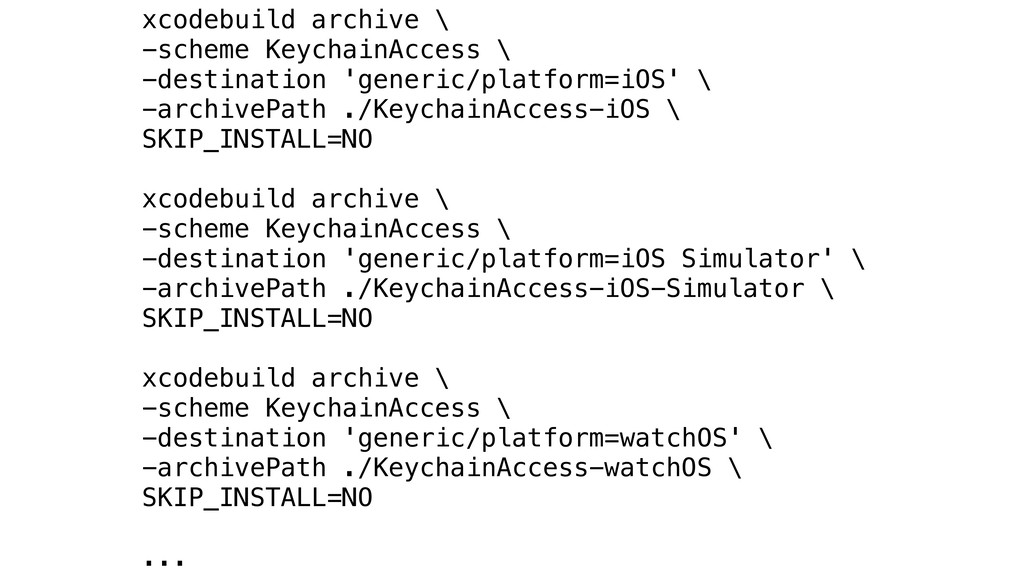 xcodebuild archive \ -scheme KeychainAccess \ -...