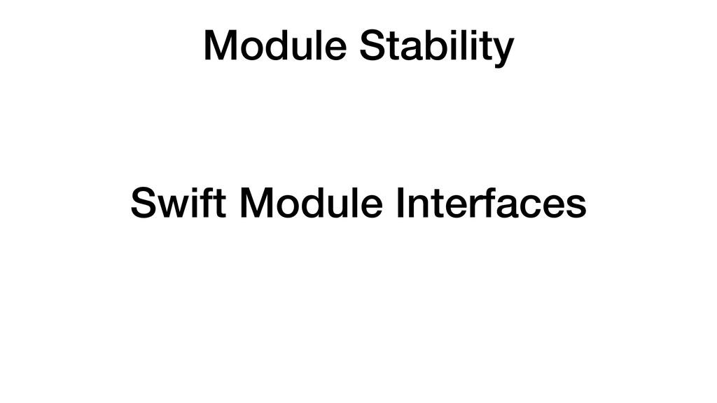 Module Stability Swift Module Interfaces
