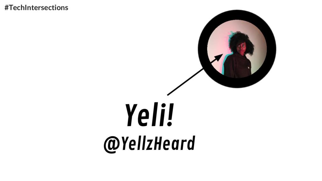 Yeli! @YellzHeard #TechIntersections