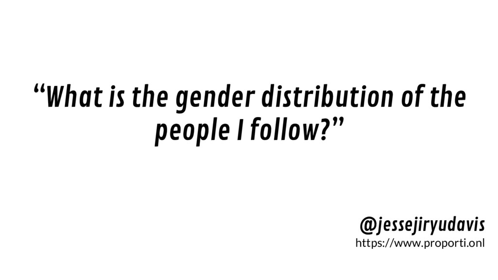 """What is the gender distribution of the people ..."