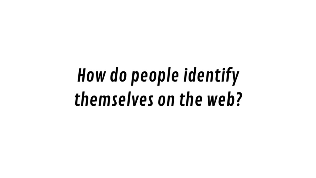 How do people identify themselves on the web?