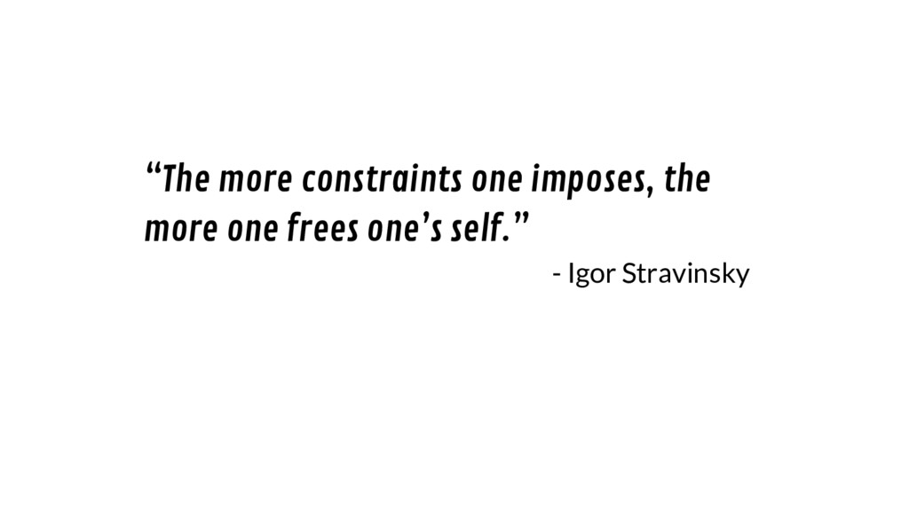 """The more constraints one imposes, the more one..."