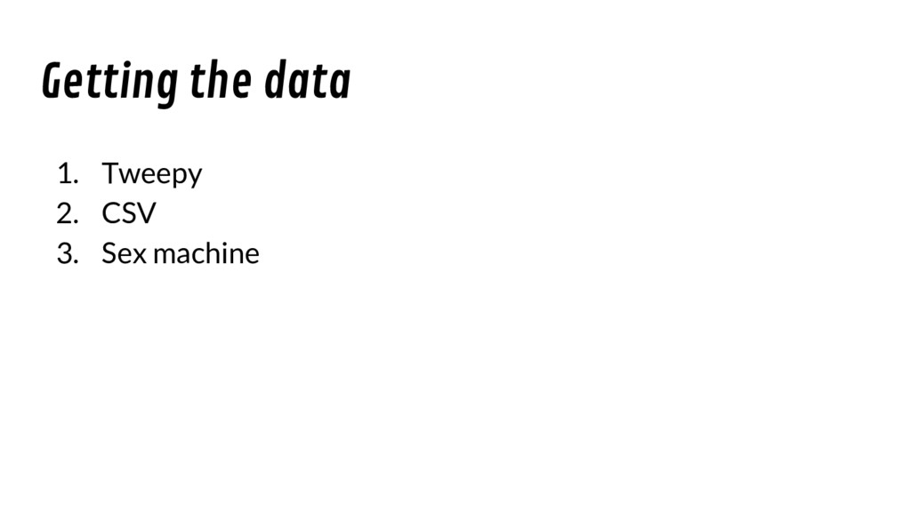 Getting the data 1. Tweepy 2. CSV 3. Sex machine