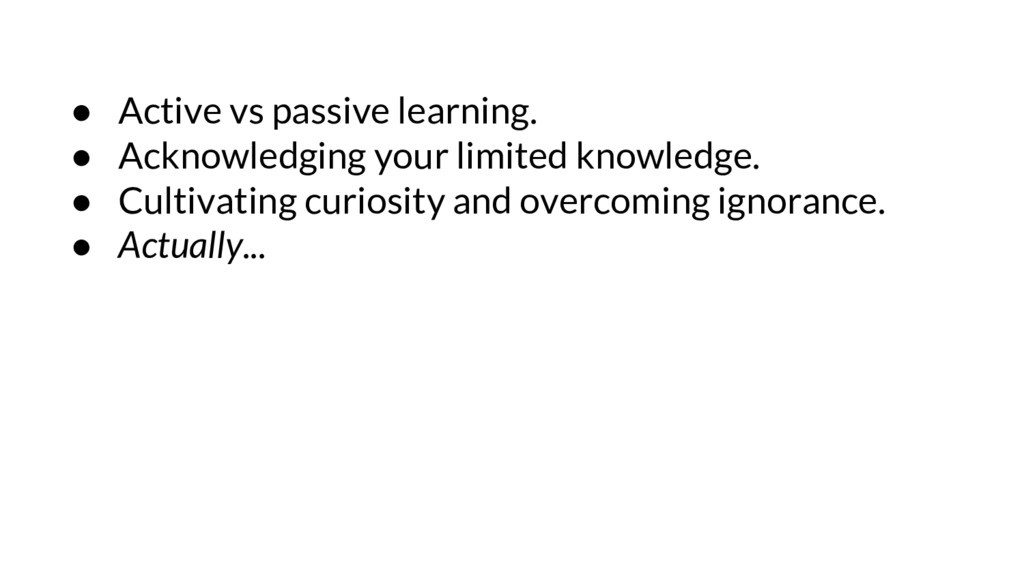 ● Active vs passive learning. ● Acknowledging y...