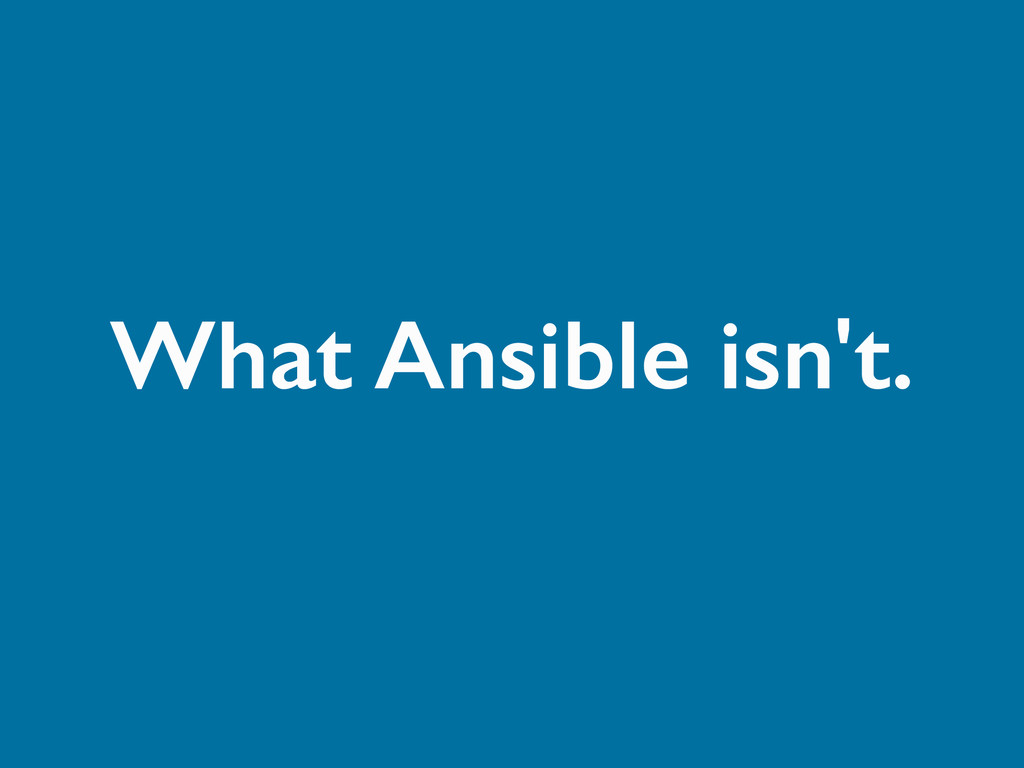 What Ansible isn't.