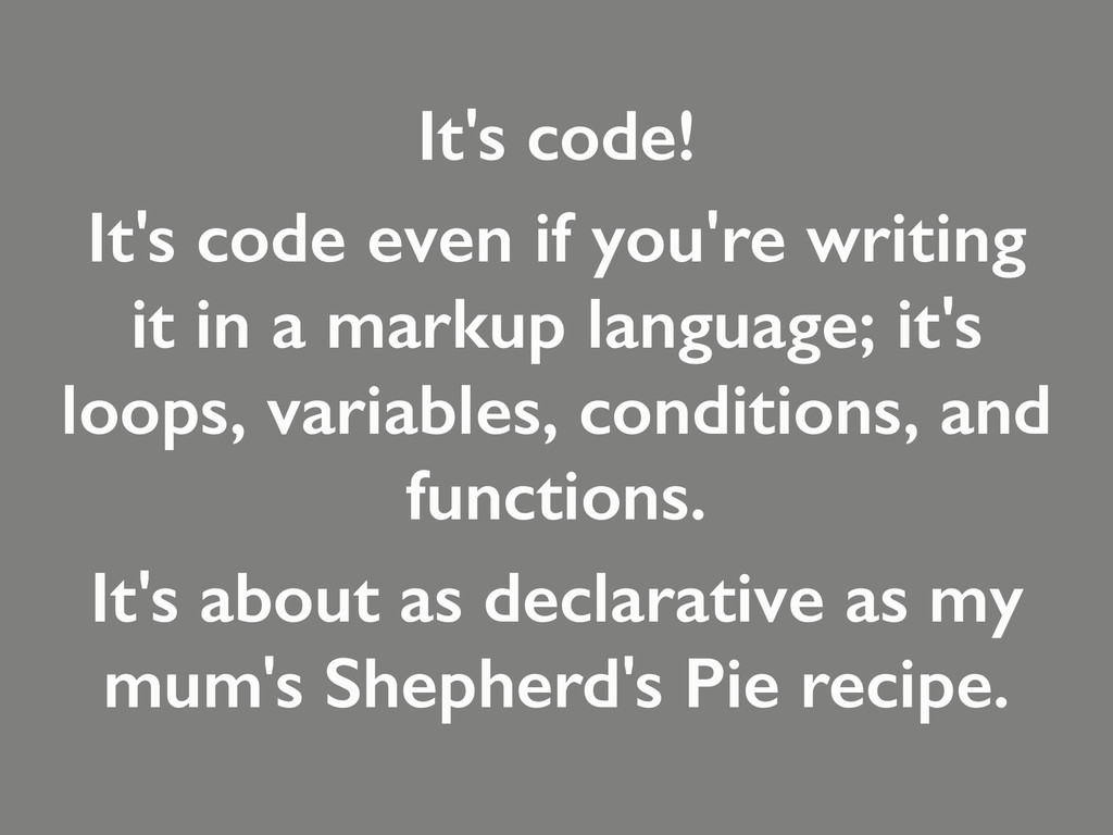 It's code! It's code even if you're writing it ...