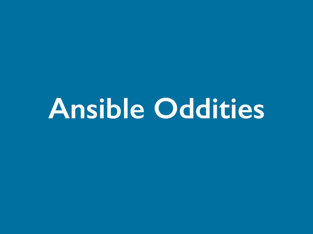 Ansible Oddities