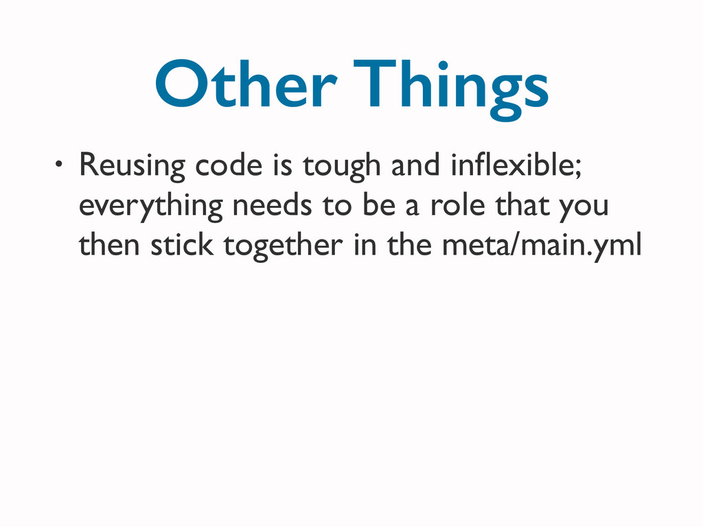 Other Things • Reusing code is tough and inflexi...