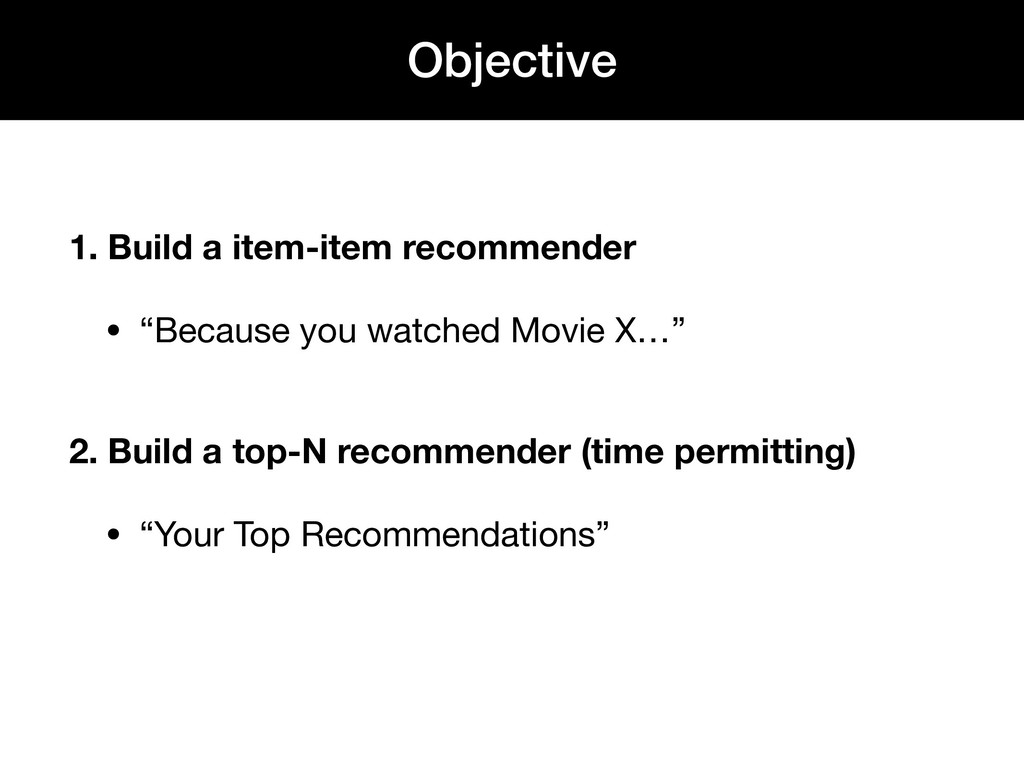 "1. Build a item-item recommender • ""Because you..."