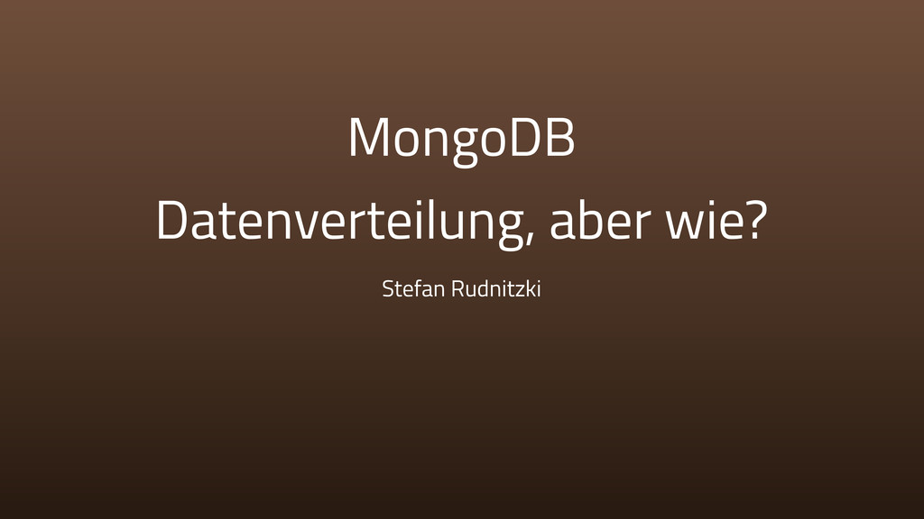 MongoDB Datenverteilung, aber wie? Stefan Rudni...