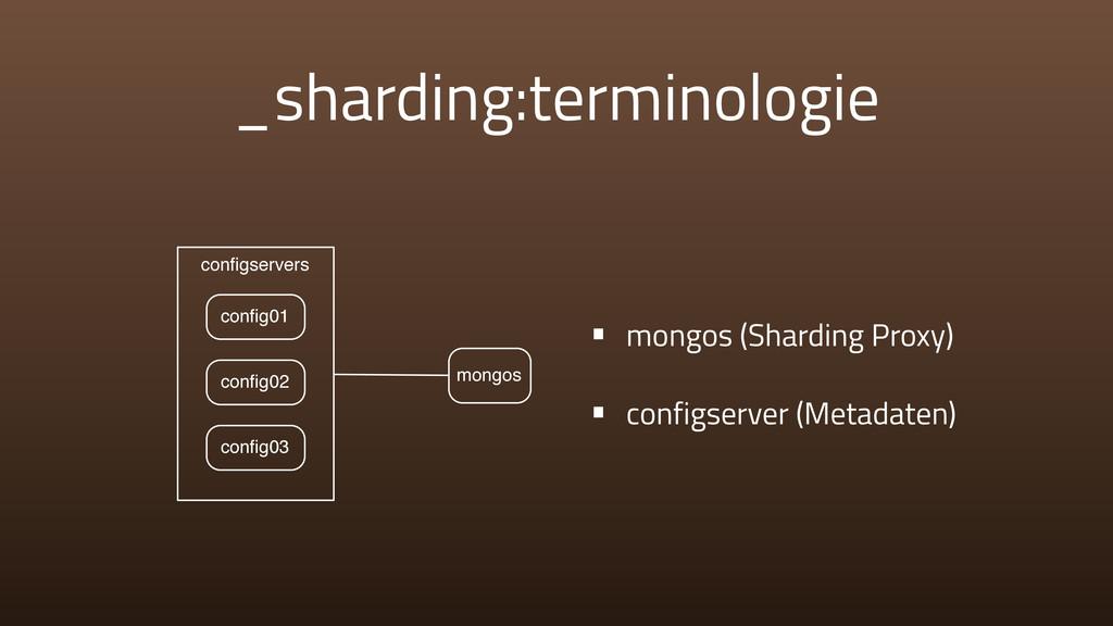 _sharding:terminologie • mongos (Sharding Proxy...