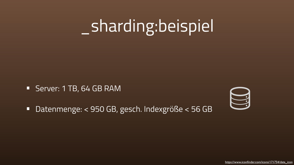 _sharding:beispiel • Server: 1 TB, 64 GB RAM • ...