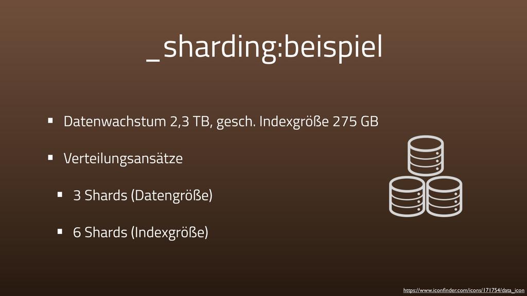 _sharding:beispiel • Datenwachstum 2,3 TB, gesc...