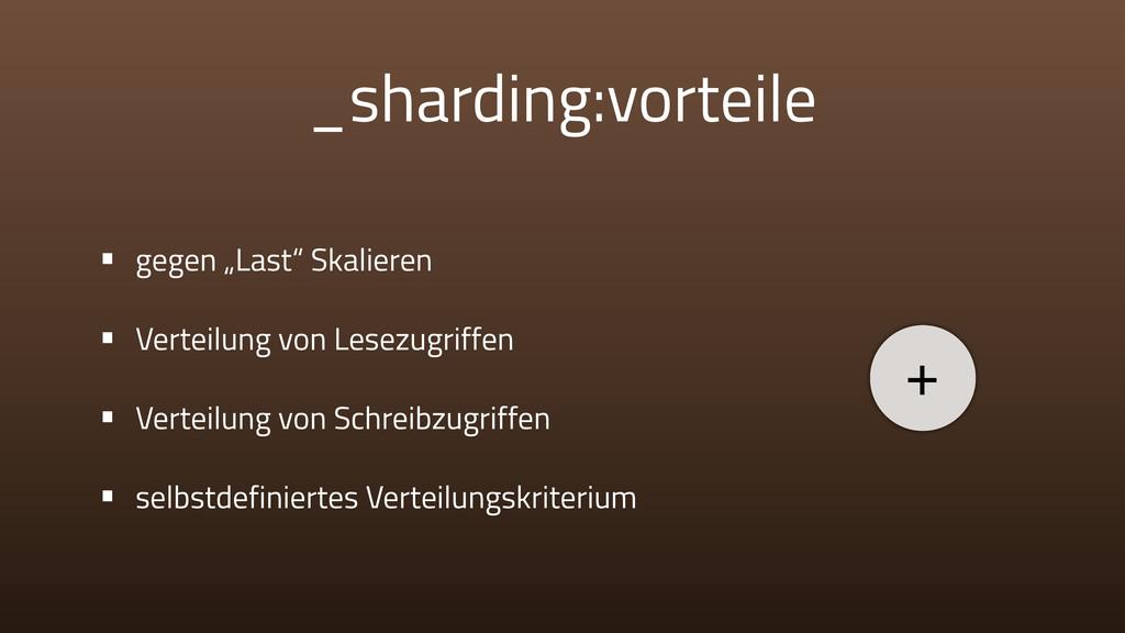 "_sharding:vorteile • gegen ""Last"" Skalieren • V..."