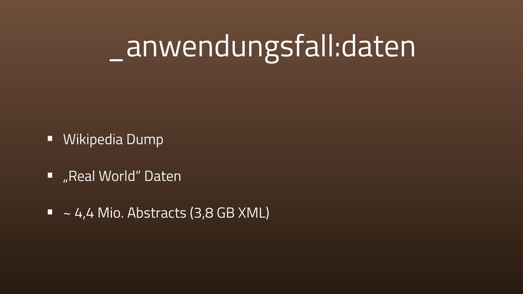 "_anwendungsfall:daten • Wikipedia Dump • ""Real ..."