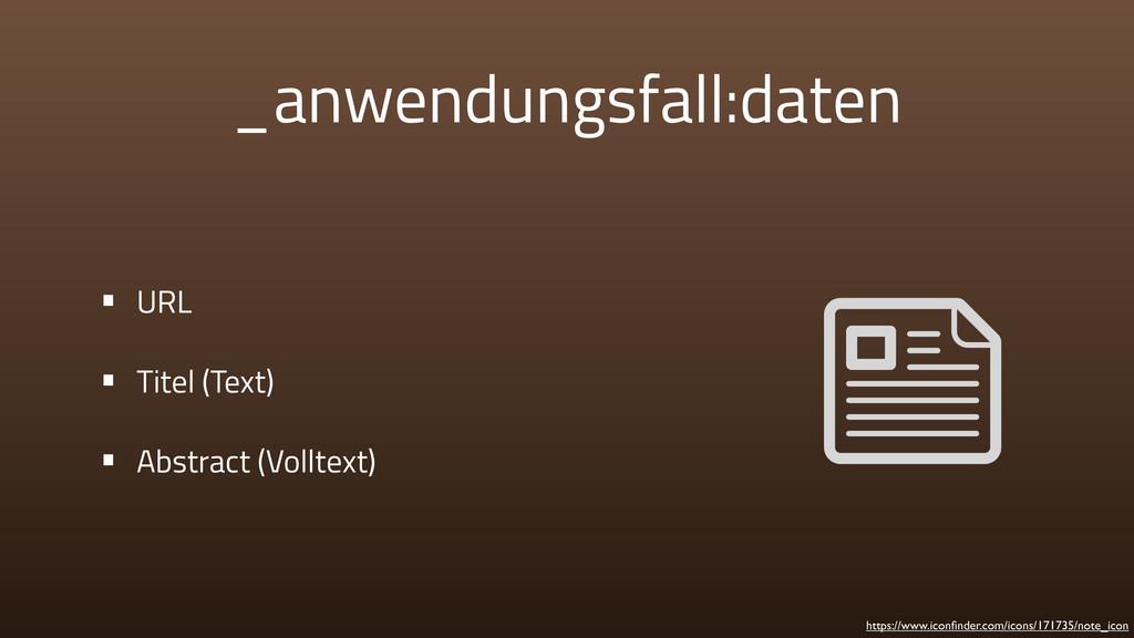 _anwendungsfall:daten • URL • Titel (Text) • Ab...