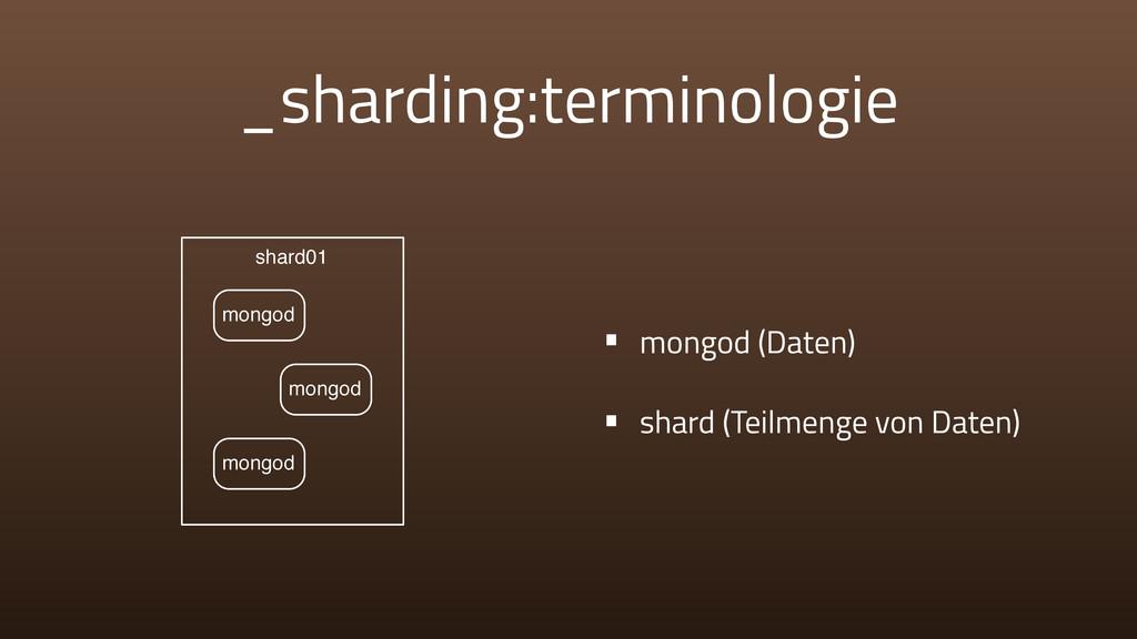 _sharding:terminologie • mongod (Daten) • shard...