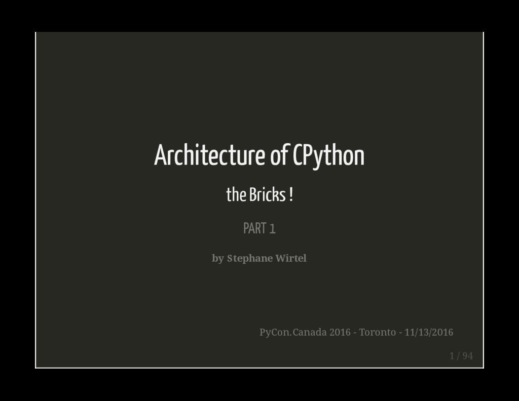 Architecture of CPython the Bricks ! PART 1 by ...