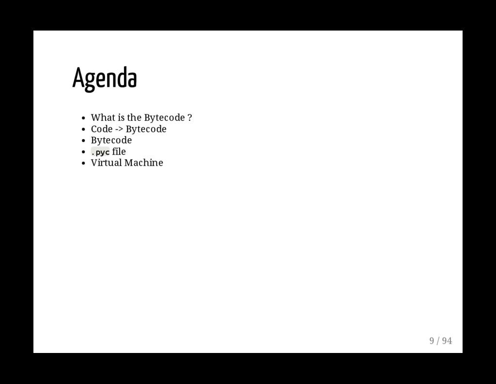 Agenda What is the Bytecode ? Code -> Bytecode ...