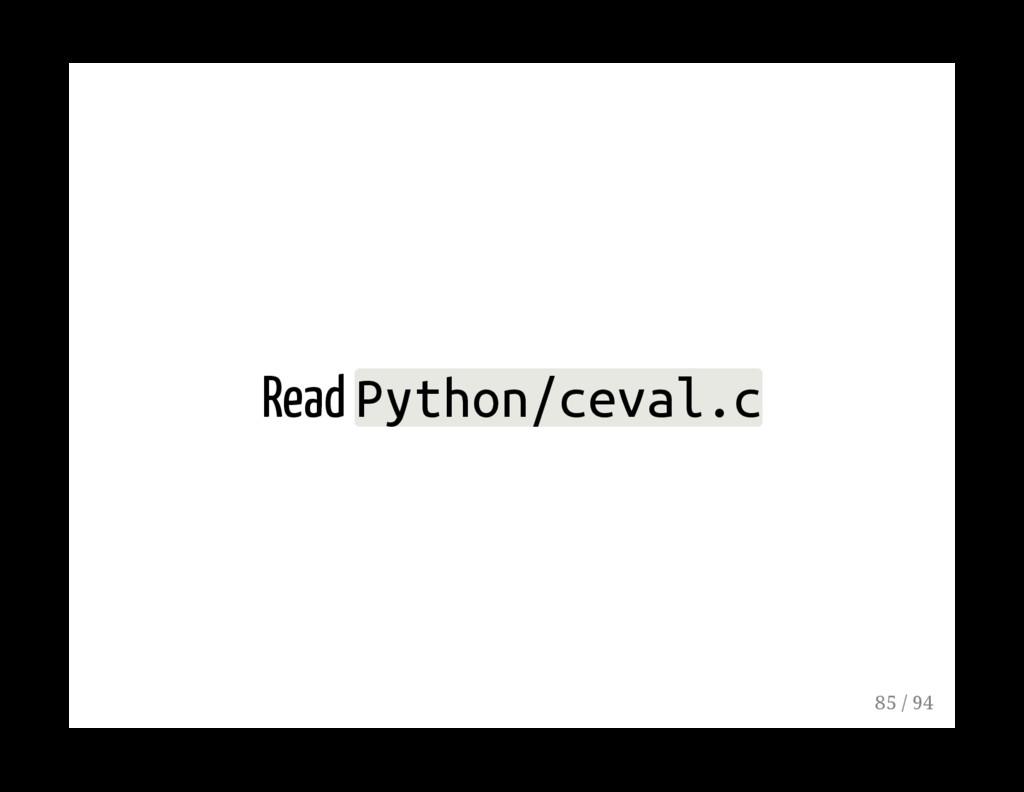 Read Python/ceval.c 85 / 94