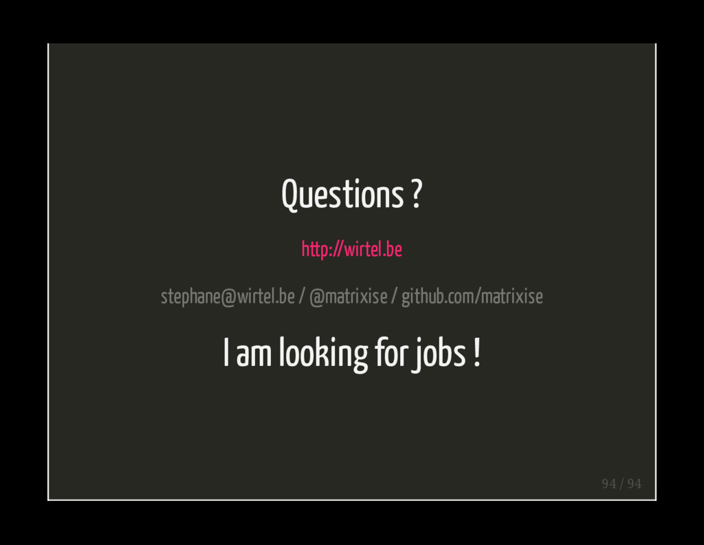 Questions ? http://wirtel.be stephane@wirtel.be...