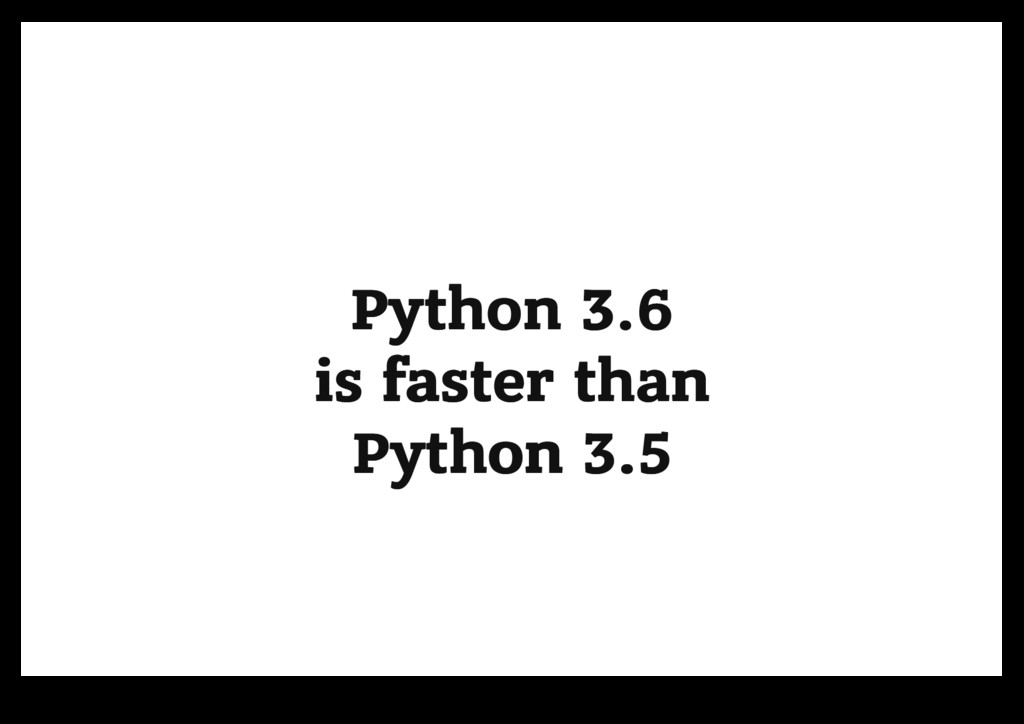 Python 3.6 Python 3.6 is faster than is faster ...