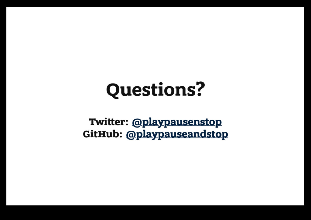 Questions? Questions? Twi er: Twi er: @playpaus...
