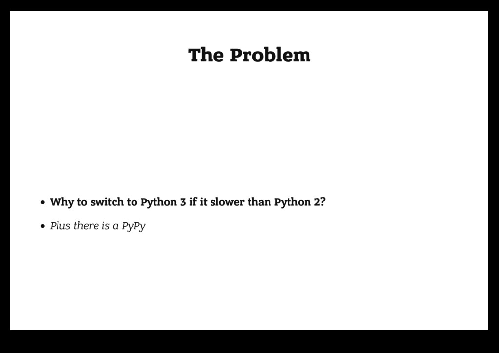 The Problem The Problem Why to switch to Python...