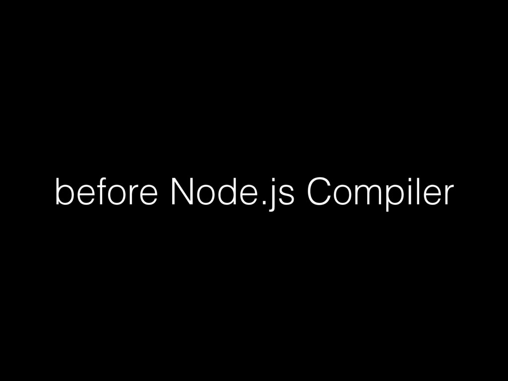 before Node.js Compiler
