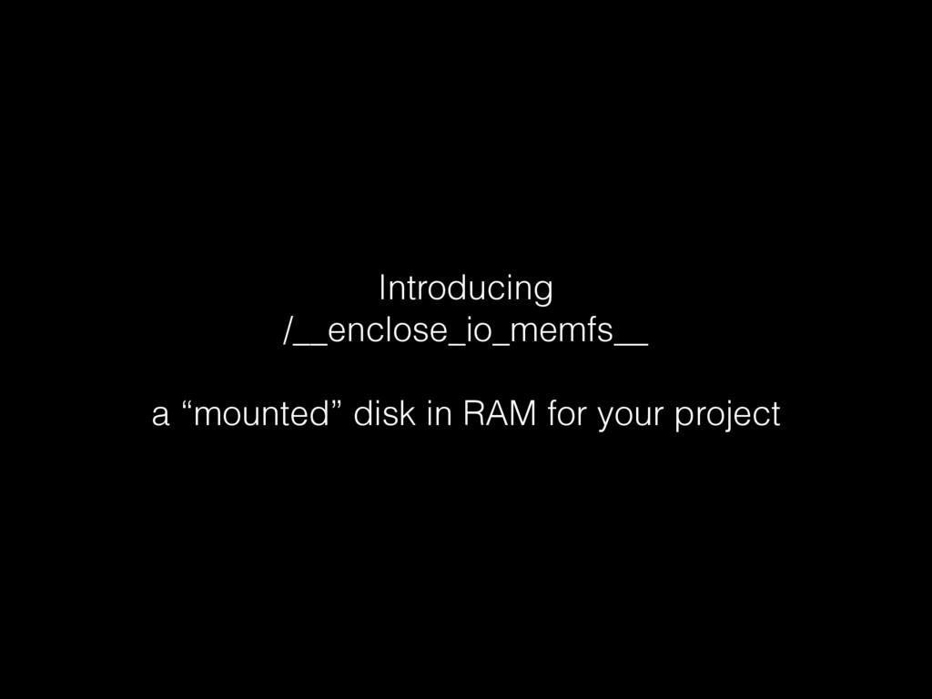 "Introducing /__enclose_io_memfs__ a ""mounted"" d..."