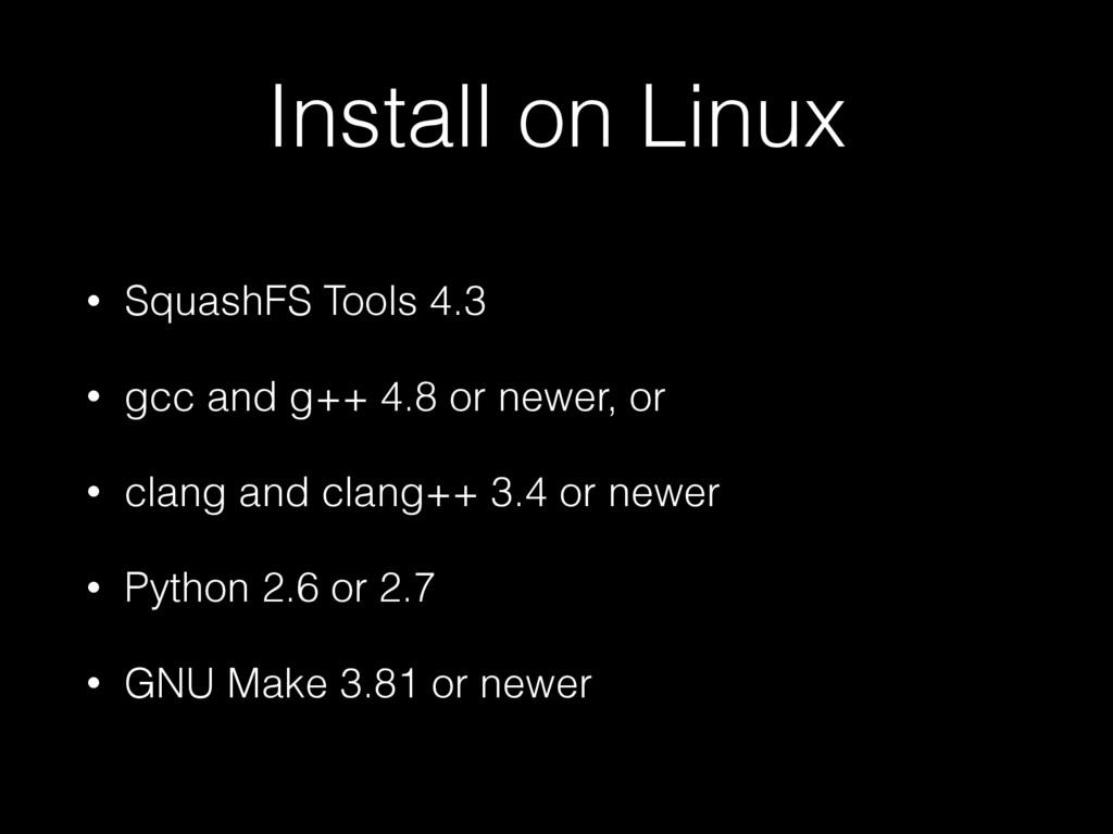 Install on Linux • SquashFS Tools 4.3 • gcc and...