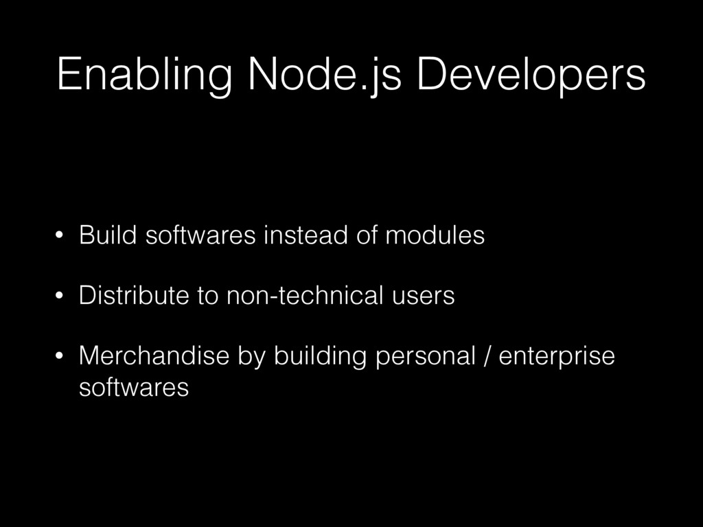 Enabling Node.js Developers • Build softwares i...
